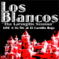 Los Blancos Laryngitis Session Live 2006 mp3 full direct download 10 tracks BLUES